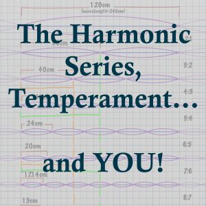 The Harmonic Series, Temperament, and YOU